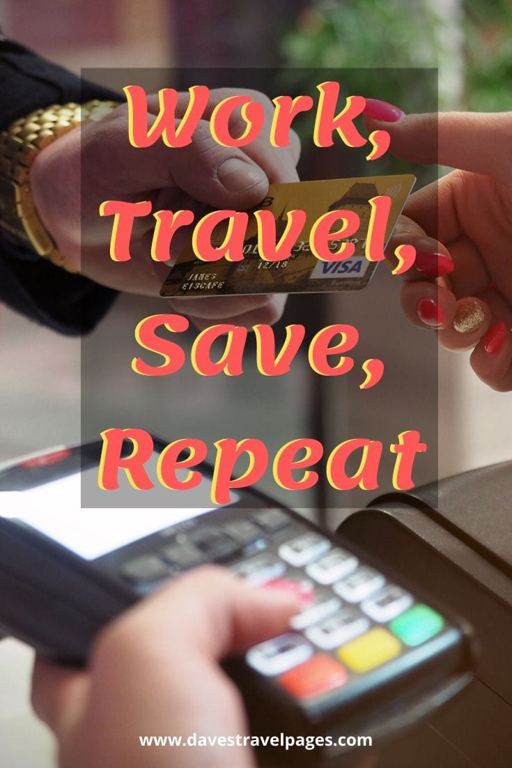 "Quotes about travel and work: ""Work, Travel, Save, Repeat"""