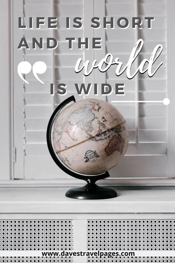"Quotes about traveling around the world: ""Life is short and the world is wide"""