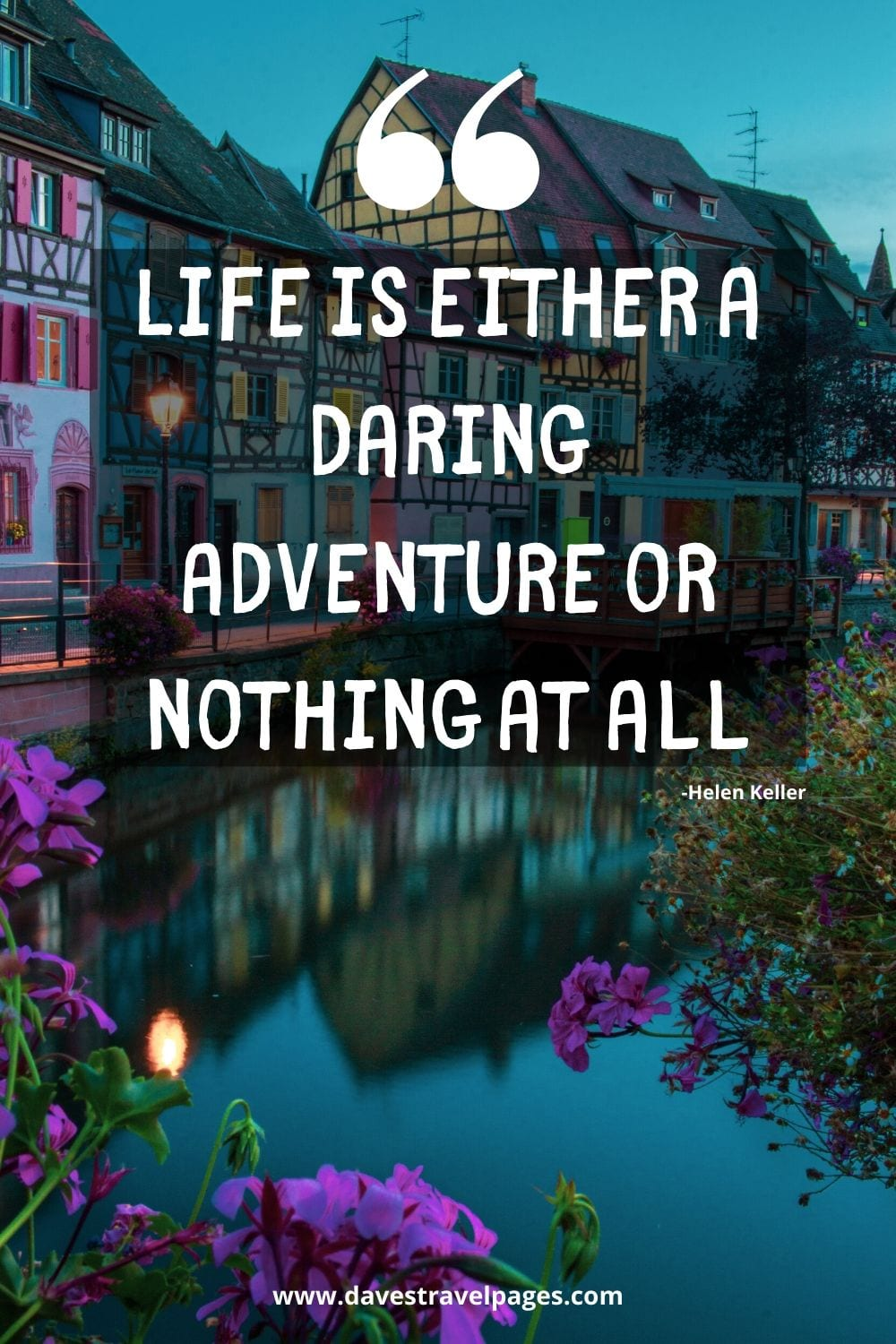 "Famous Travel Quotes - Life is either a daring adventure or nothing at all."" -Helen Keller"