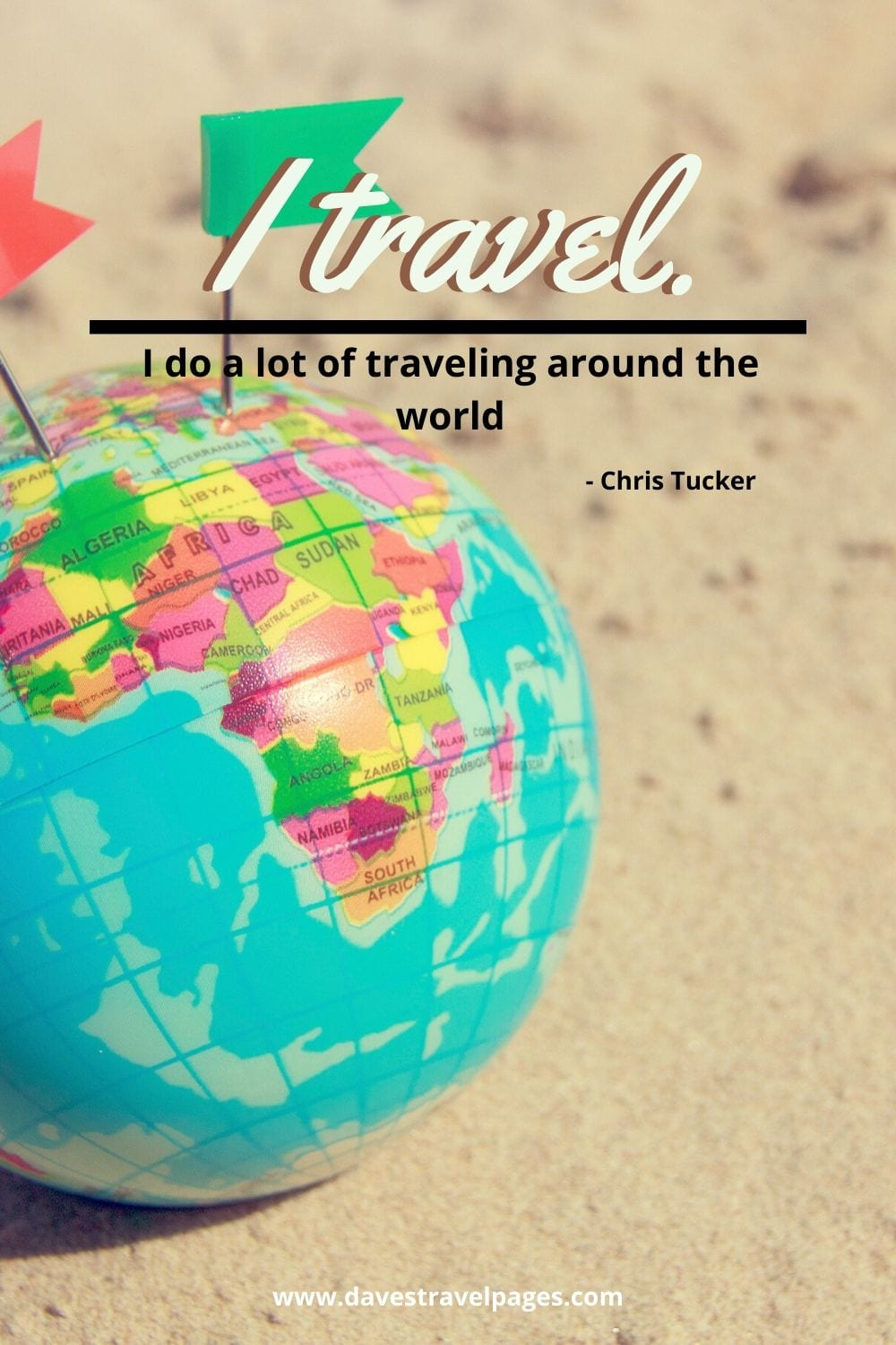 I travel. I do a lot of traveling around the world. Chris Tucker