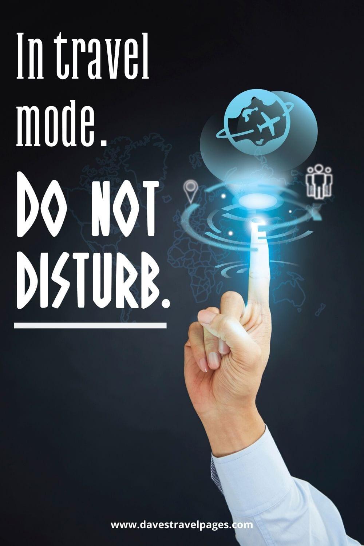 """Travel Slogan: """"In travel mode. Do not disturb."""""""