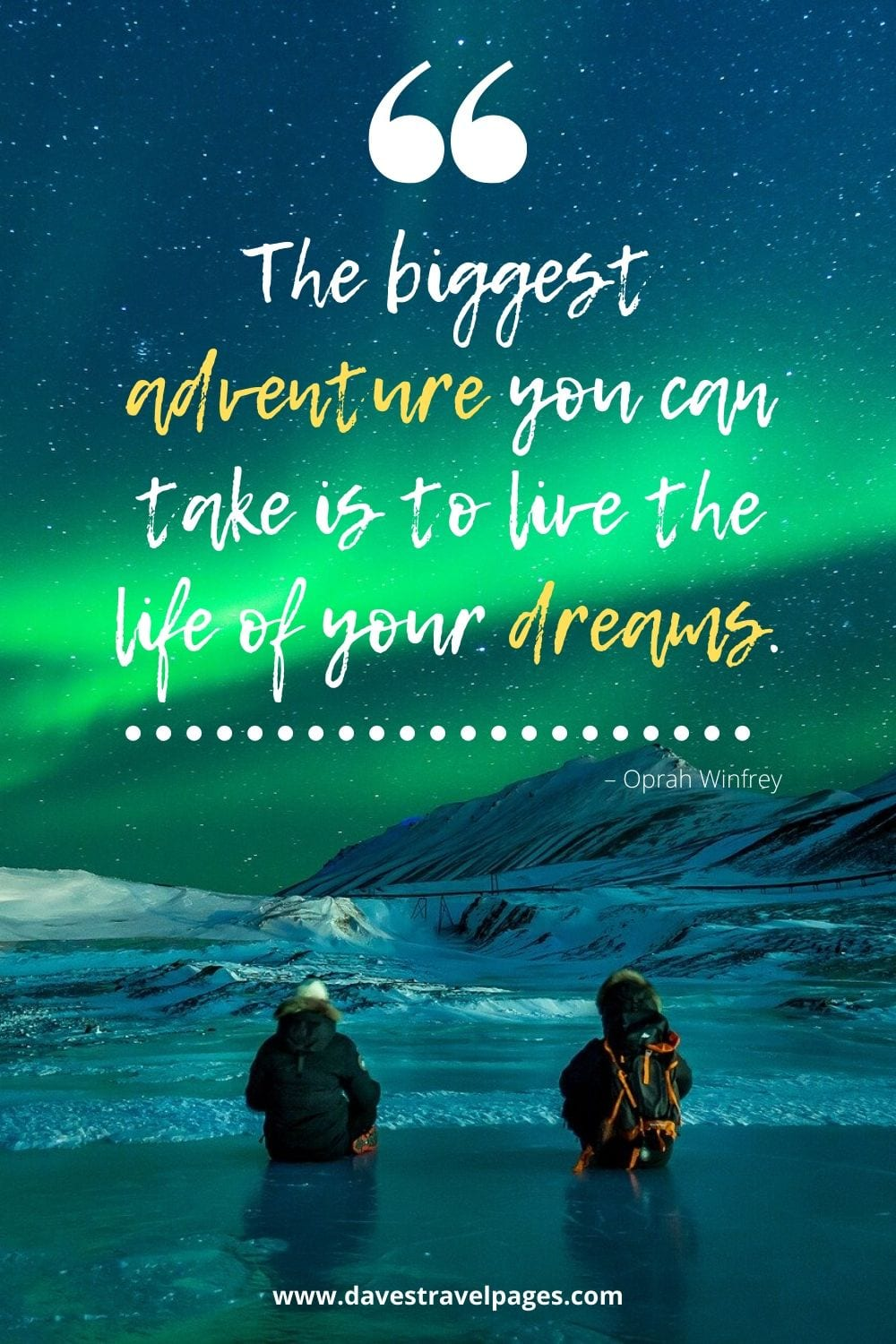 """The biggest adventure you can take is to live the life of your dreams."" – Oprah Winfrey"