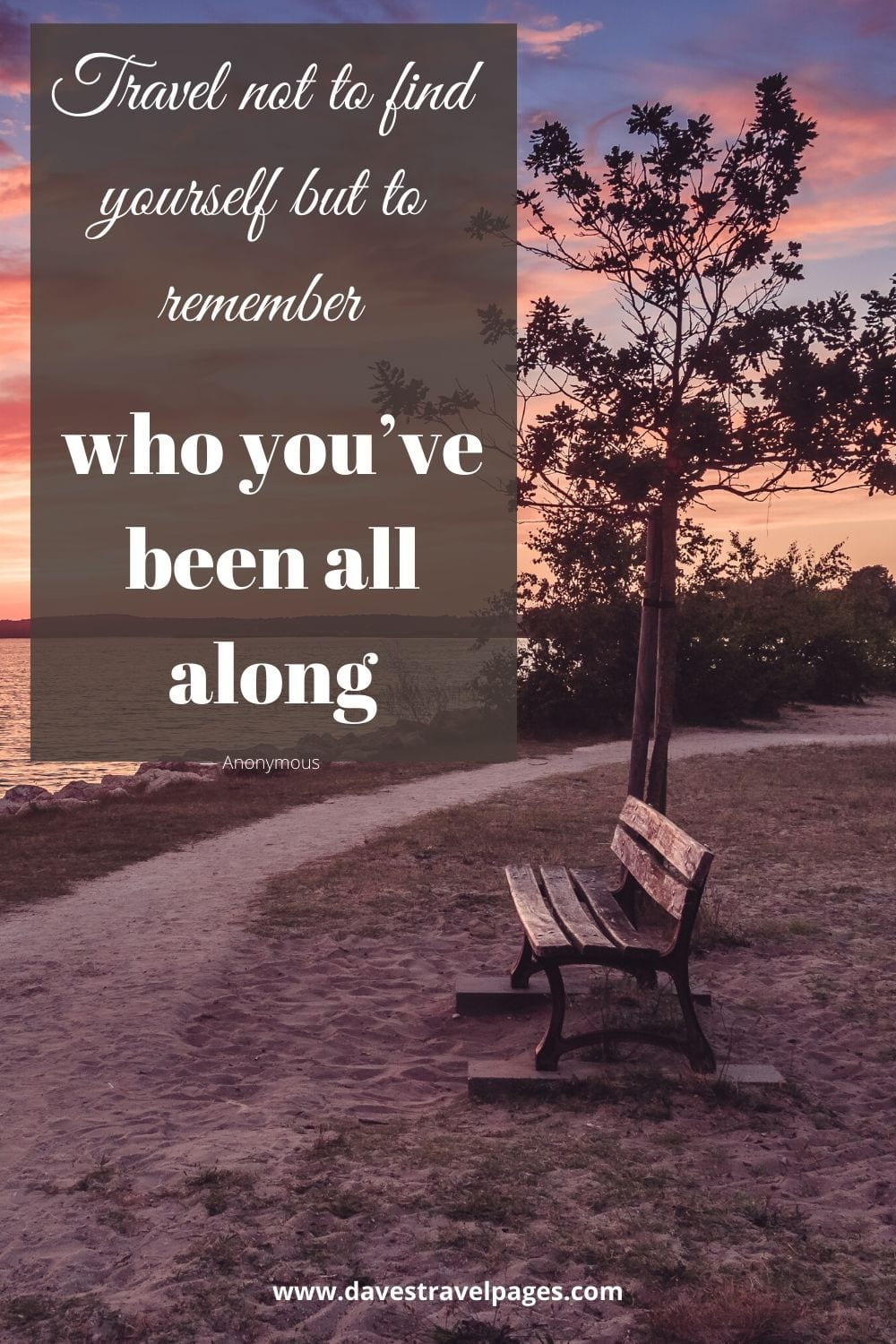 """One of the best travel quotes: """"Travel not to find yourself but to remember who you've been all along."""" — Anonymous"""