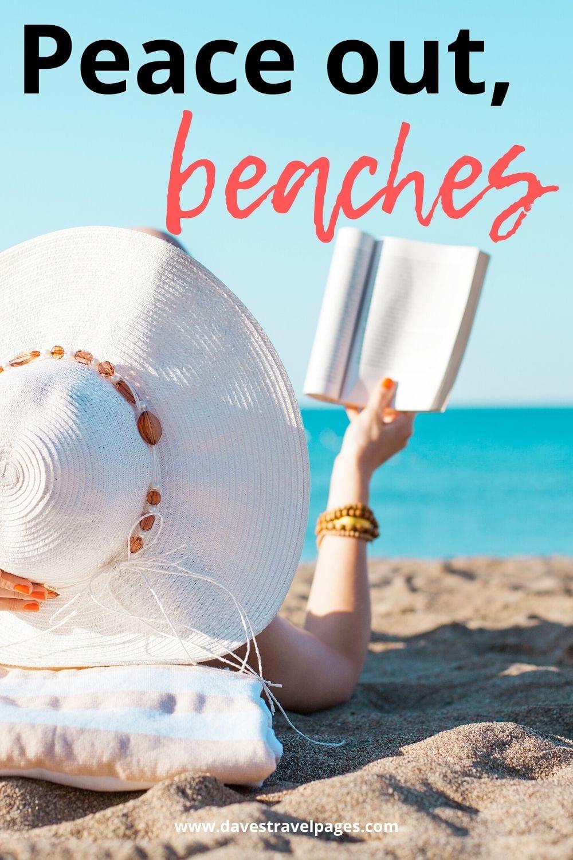 "Fun travel caption: ""Peace out, beaches."""