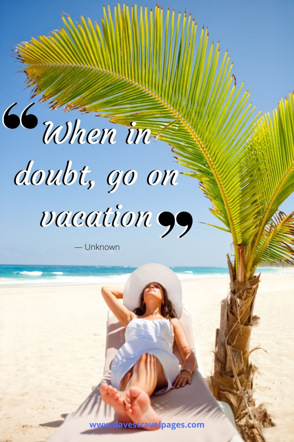 """Best vacation quotes - """"When in doubt, go on vacation."""" — Unknown"""