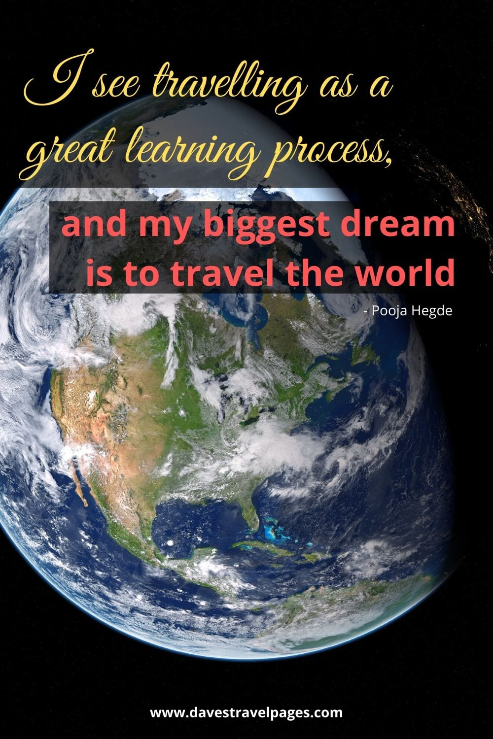 I see travelling as a great learning process, and my biggest dream is to travel the world. Pooja Hegde