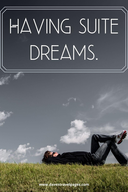 "Inspiring traveling captions: ""Having suite dreams."""