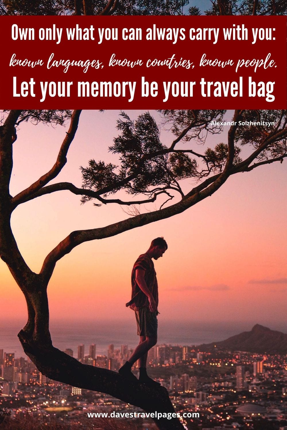 "Quotes about traveling: Own only what you can always carry with you: known languages, known countries, known people. Let your memory be your travel bag"" - Alexandr Solzhenitsyn"