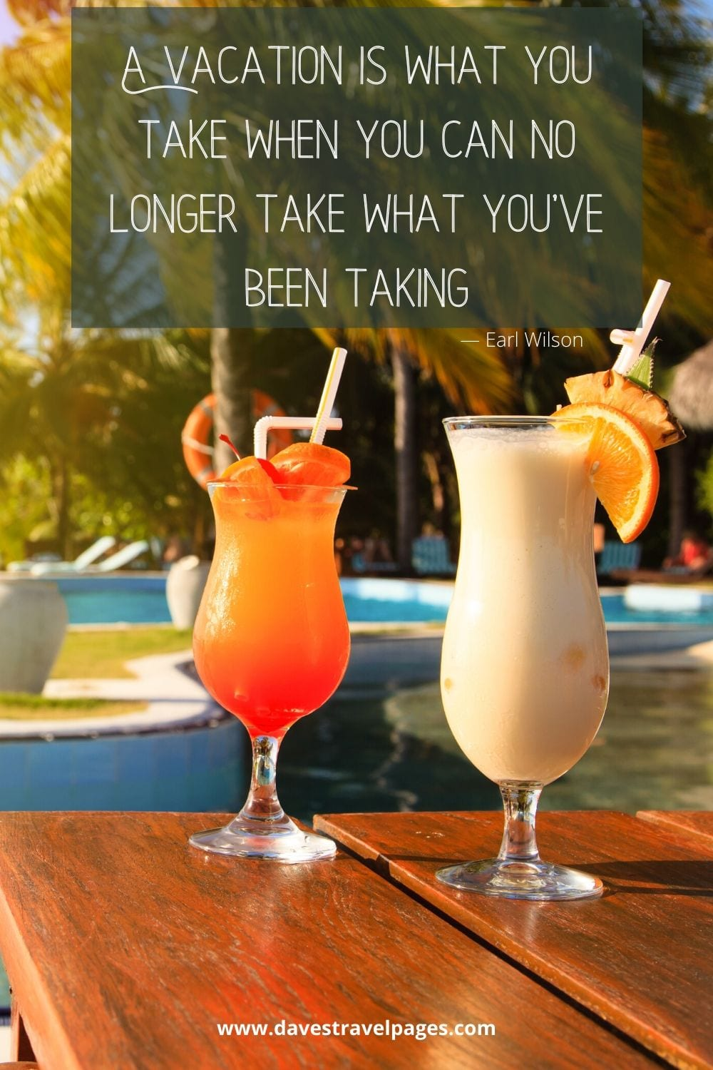 """Best quotes about vacations: """"A vacation is what you take when you can no longer take what you've been taking."""" — Earl Wilson"""