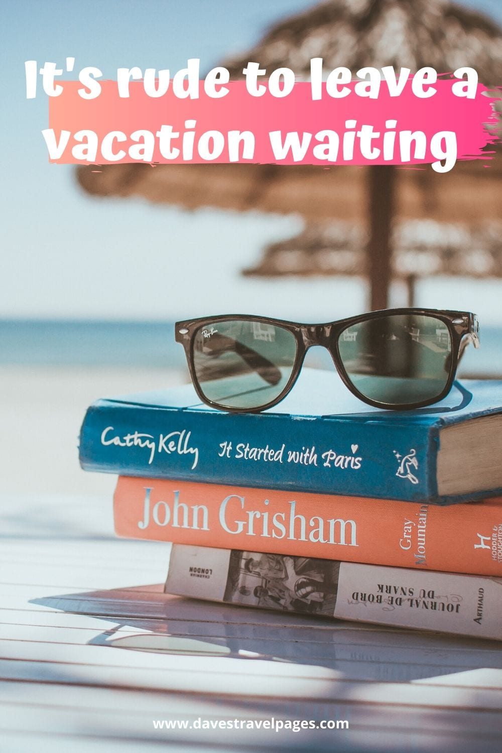 "Great travel sayings: ""It's rude to leave a vacation waiting."""