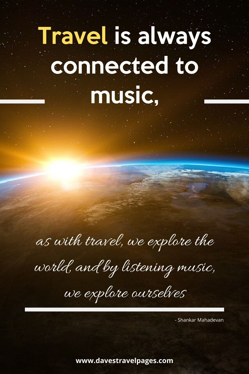 Travel is always connected to music, as with travel, we explore the world, and by listening music, we explore ourselves. Shankar Mahadevan