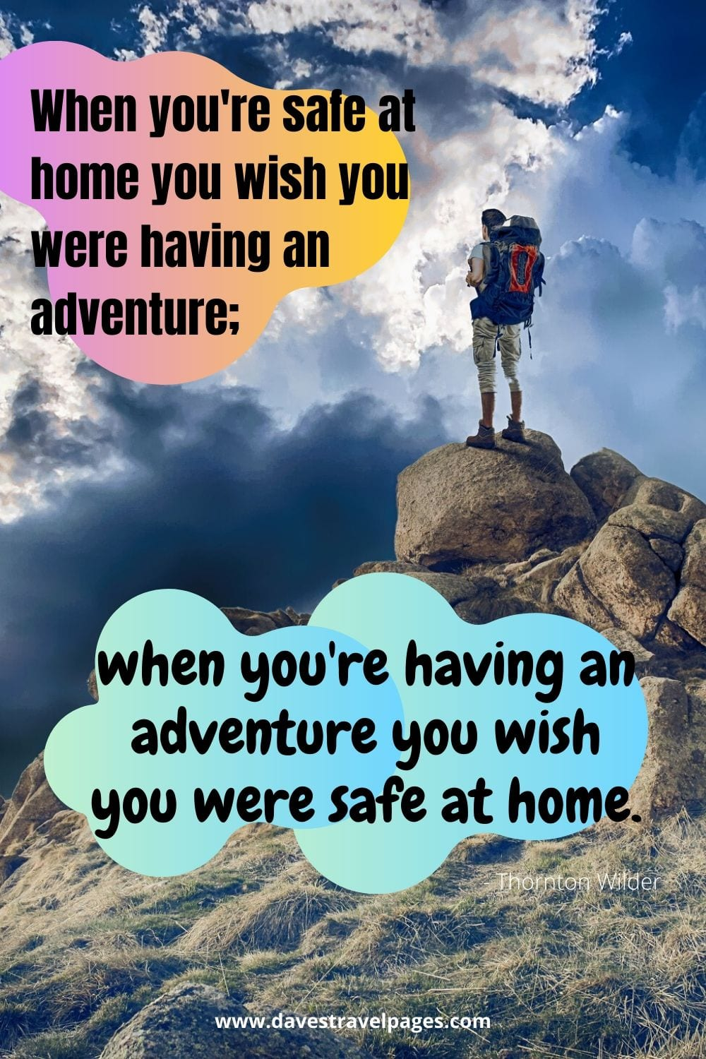 Adventure Captions - When you're safe at home you wish you were having an adventure; when you're having an adventure you wish you were safe at home. - Thornton Wilder