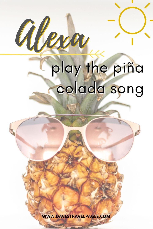 "Travel Instagram captions - ""Alexa, play the piña colada song."""