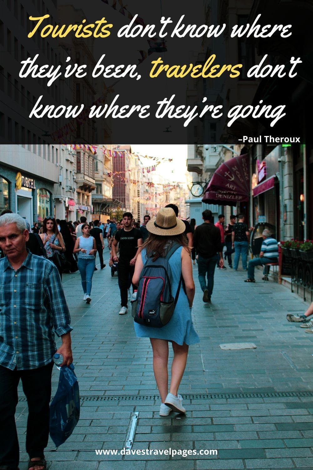 """Travel and tourism quotes: """"Tourists don't know where they've been, travelers don't know where they're going."""" –Paul Theroux"""