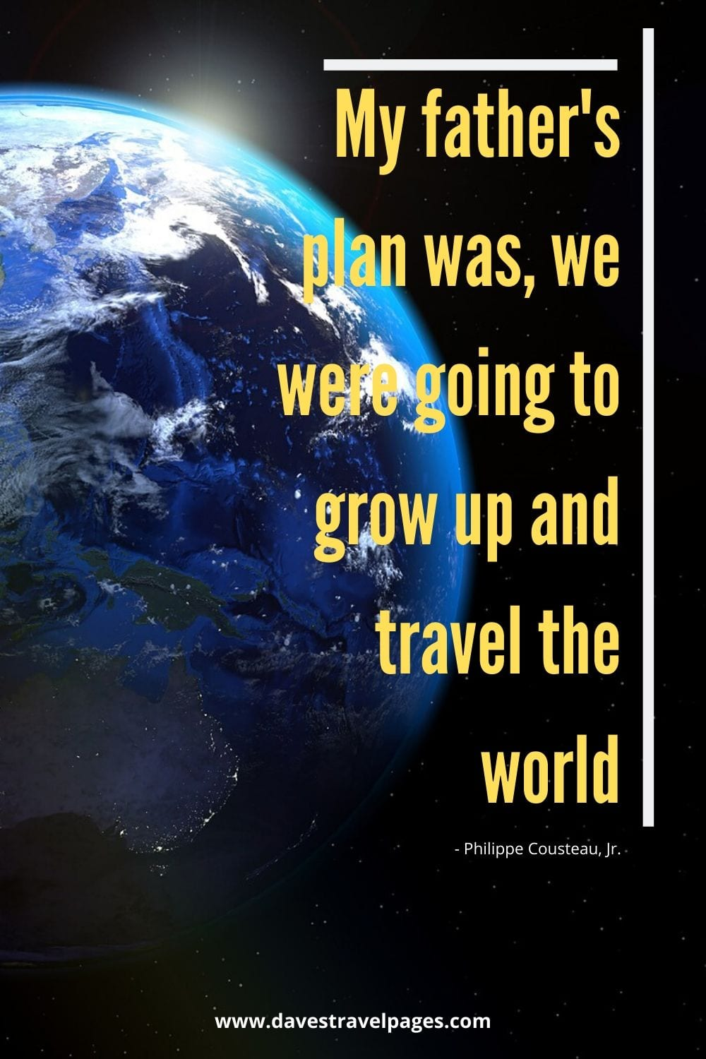 My father's plan was, we were going to grow up and travel the world. Philippe Cousteau, Jr.