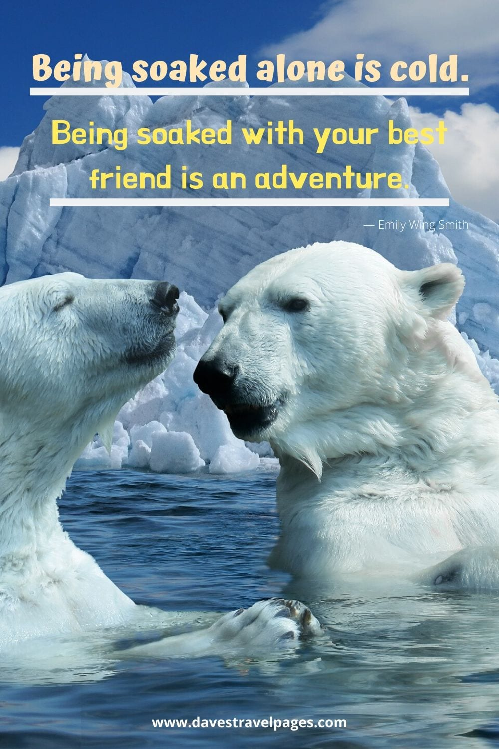 "Adventure traveling quotes - Being soaked alone is cold. Being soaked with your best friend is an adventure.""― Emily Wing Smith"