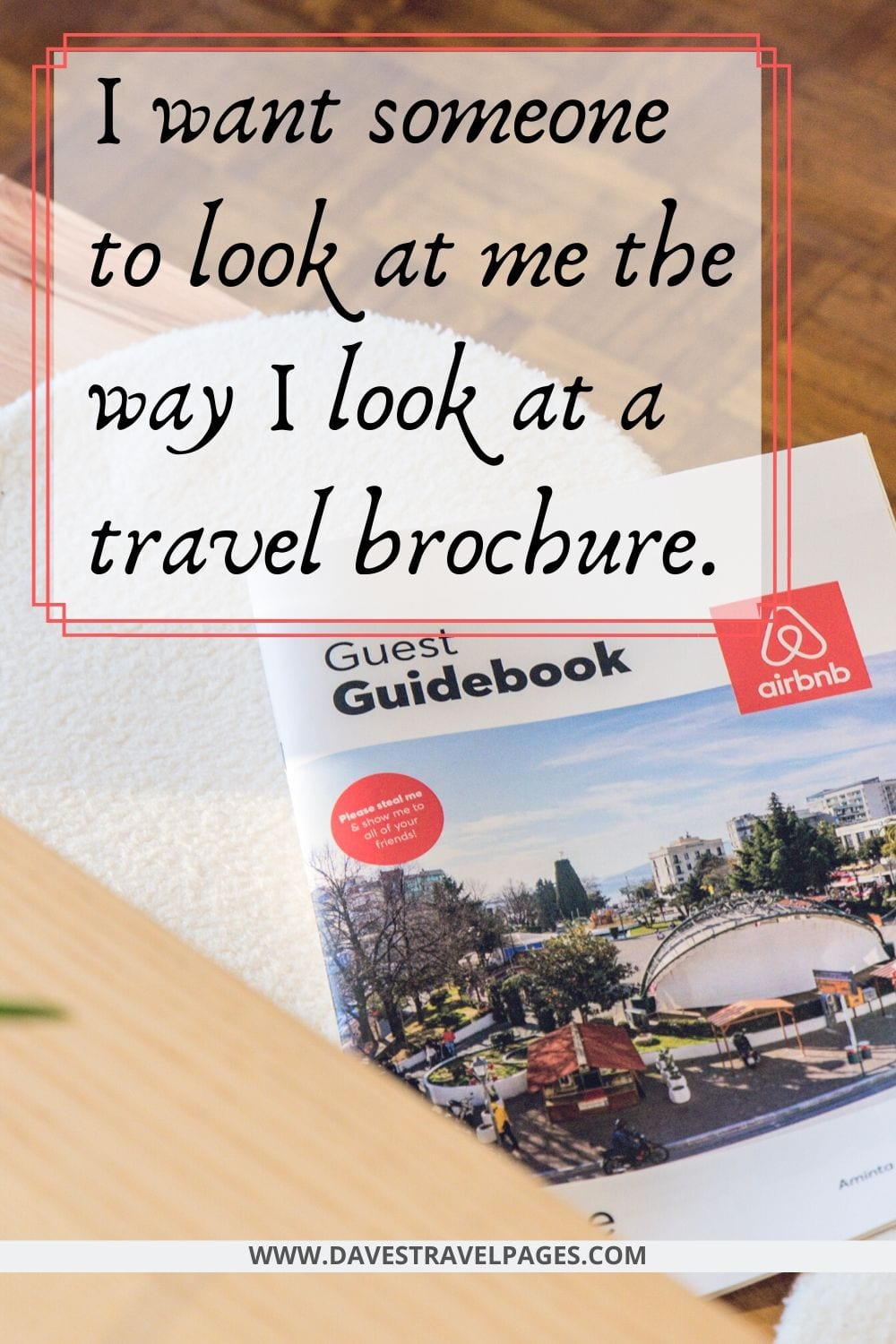 "Funny captions about traveling: ""I want someone to look at me the way I look at a travel brochure."""