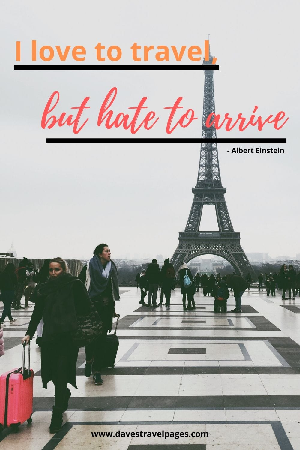 Famous travel quote: I love to travel, but hate to arrive. Albert Einstein