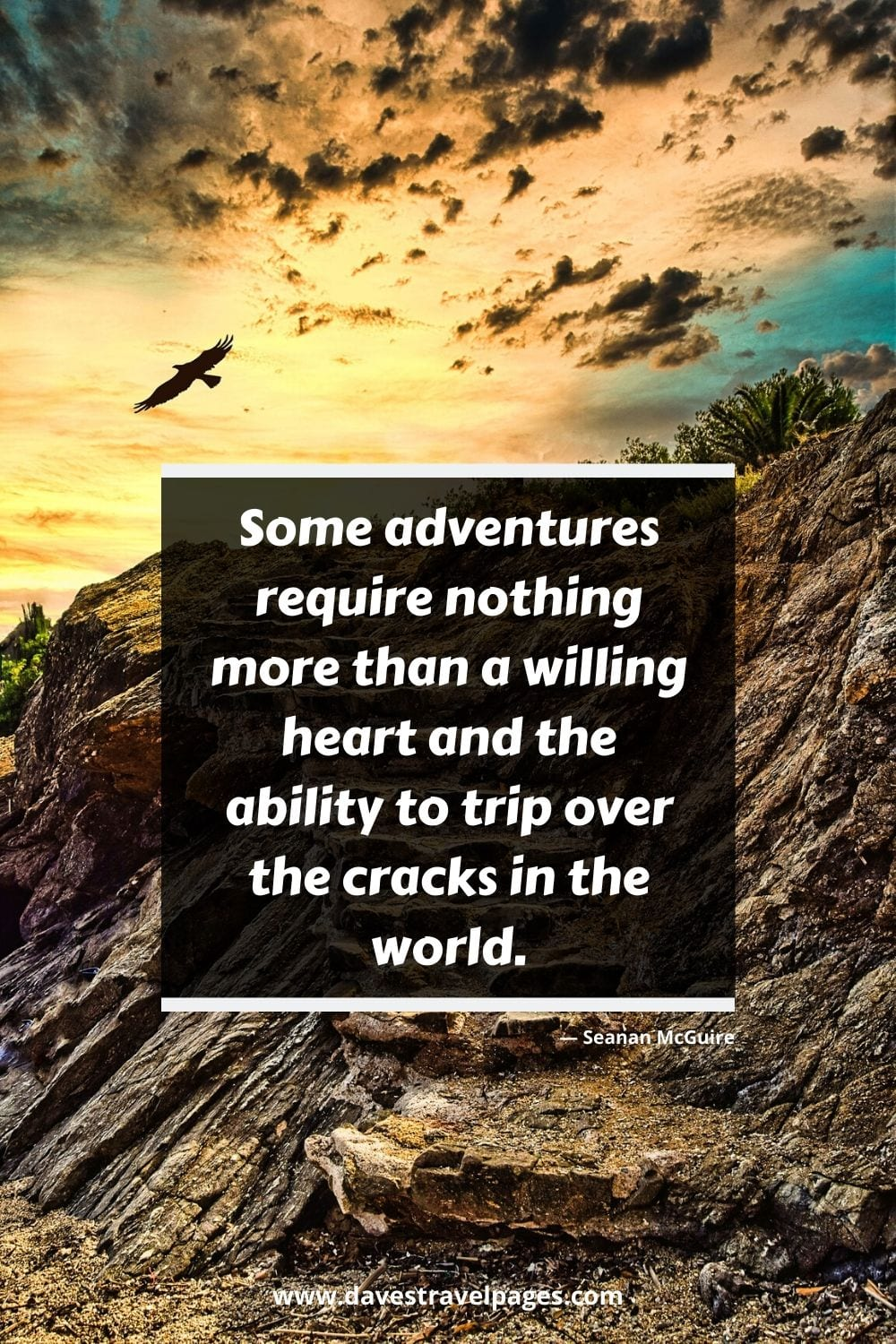 "Adventure travel caption: ""Some adventures require nothing more than a willing heart and the ability to trip over the cracks in the world.""― Seanan McGuire"