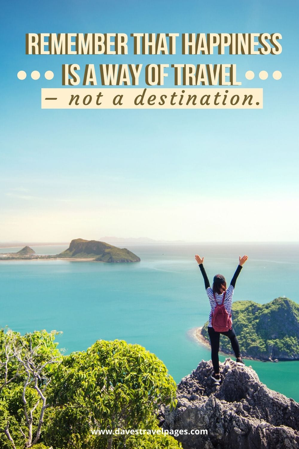 """Wise travel quotes: """"Remember that happiness is a way of travel – not a destination."""" – Roy M. Goodman"""