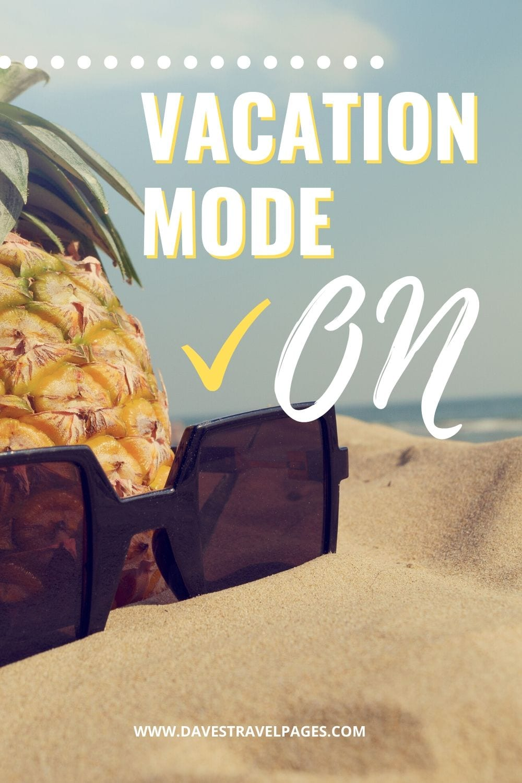 "Vacation Captions - ""Vacation mood: on."""