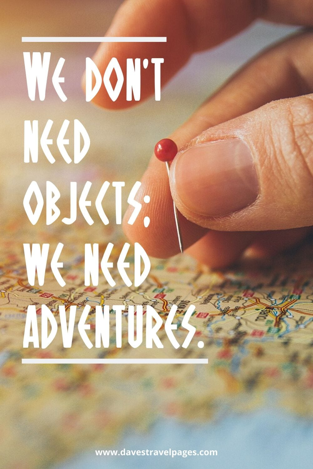 Adventure quotes: We don't need objects; we need adventures.