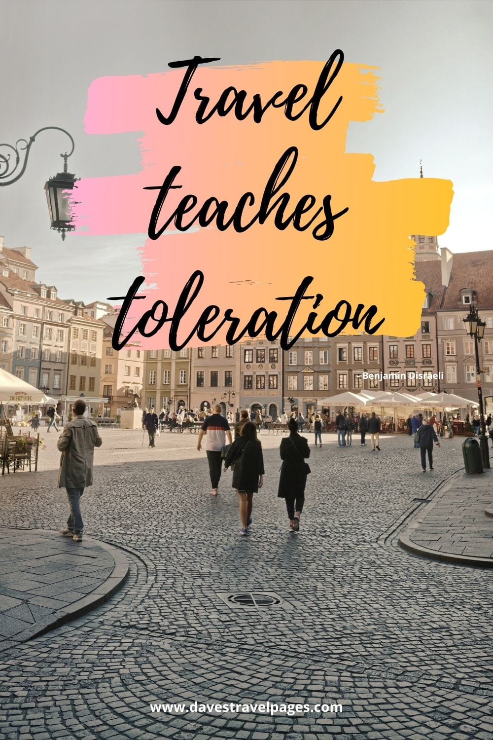 Travel teaches toleration. Benjamin Disraeli