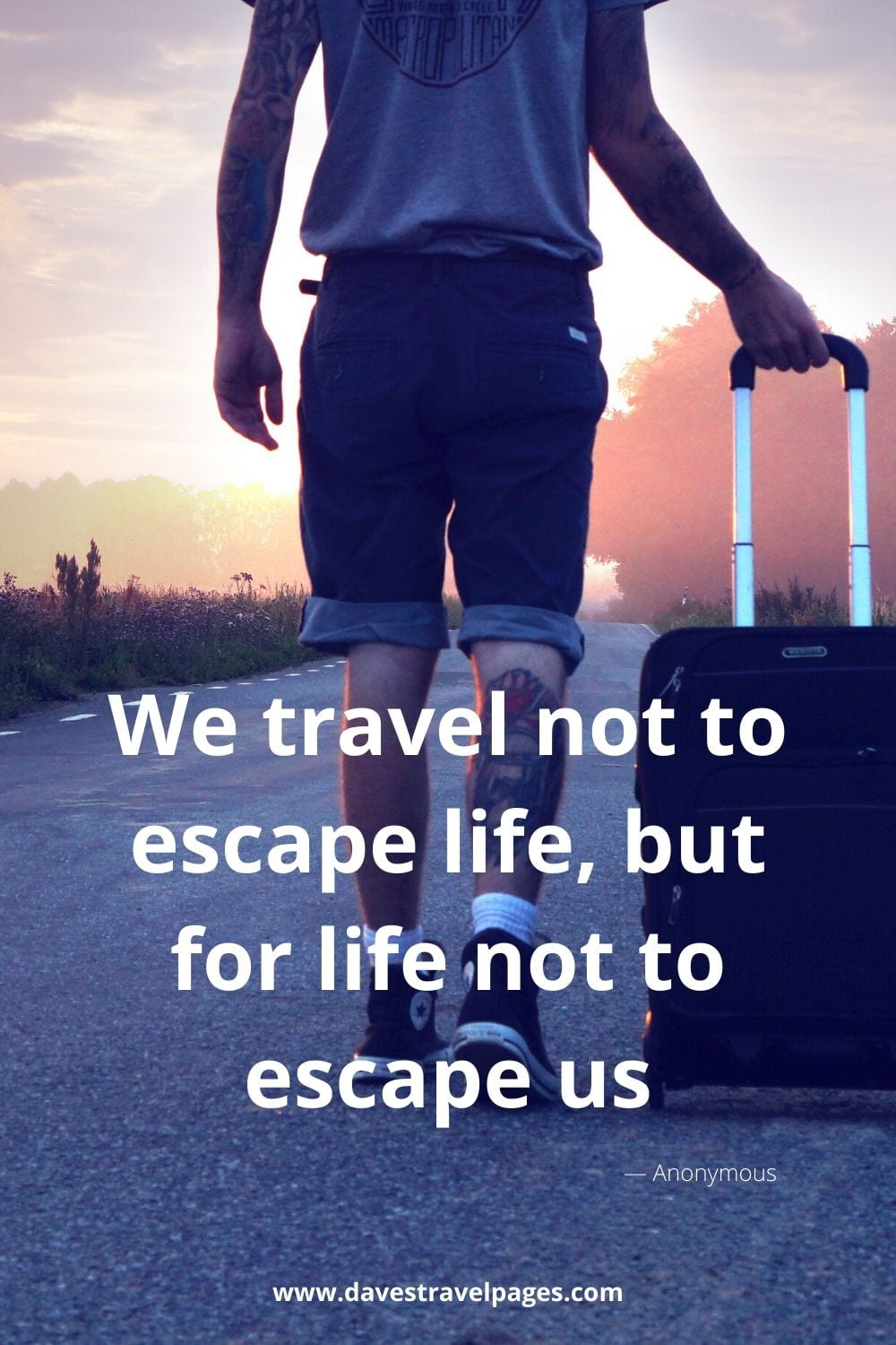 """Travel Quotes: """"We travel not to escape life, but for life not to escape us."""" — Anonymous"""