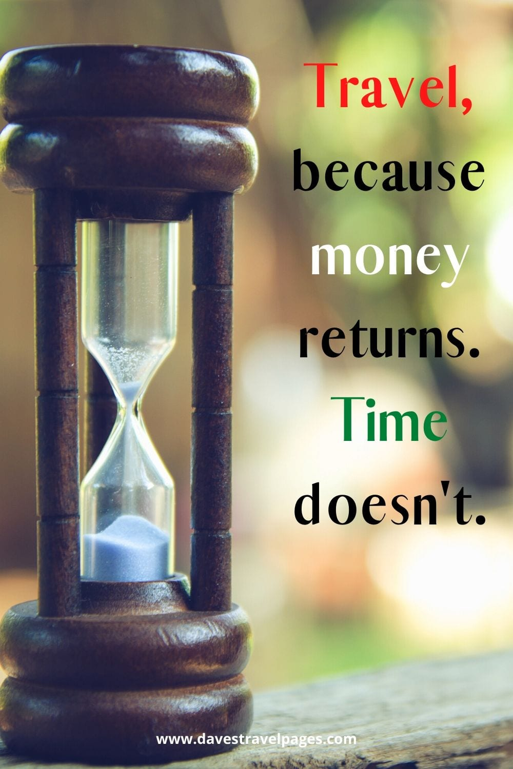 "Captions about Travel: ""Travel, because money returns. Time doesn't."""