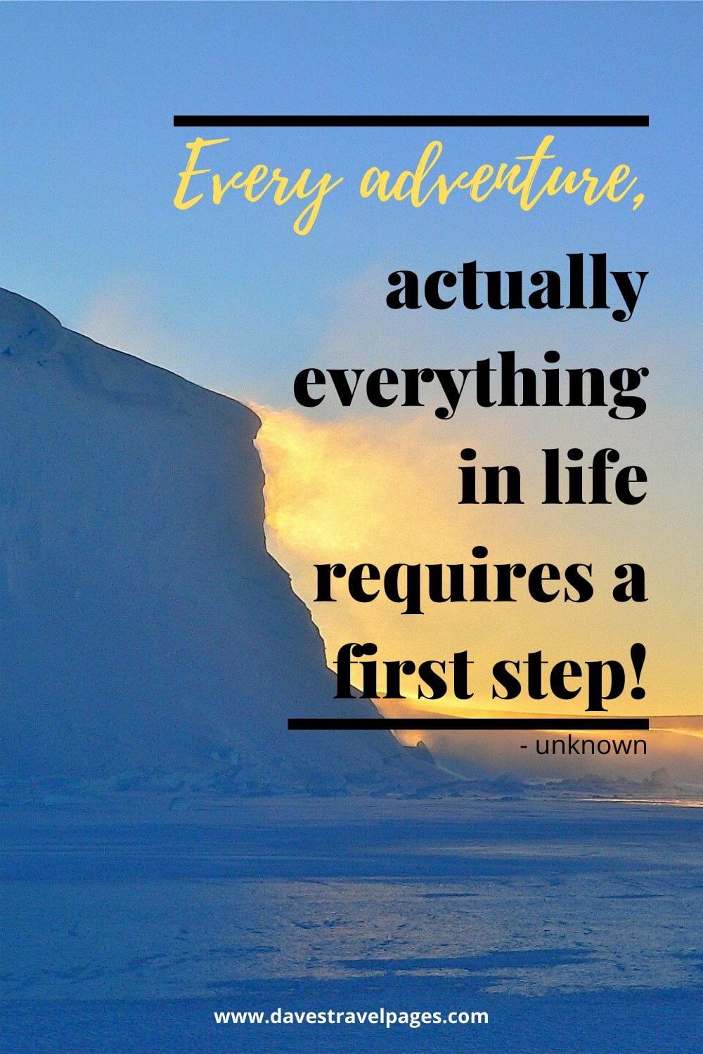 Quotes about Adventure: Every adventure, actually everything in life requires a first step!