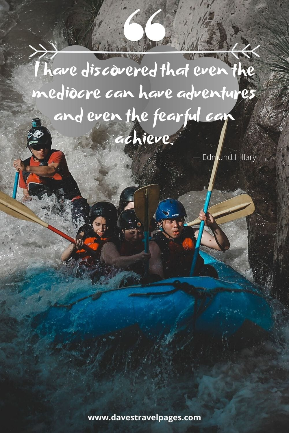 "Climbing quotes - I have discovered that even the mediocre can have adventures and even the fearful can achieve.""― Edmund Hillary"