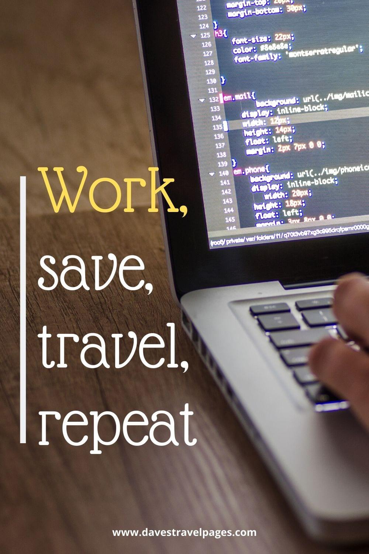 "Adventurous life quotes: ""Work, save, travel, repeat."""