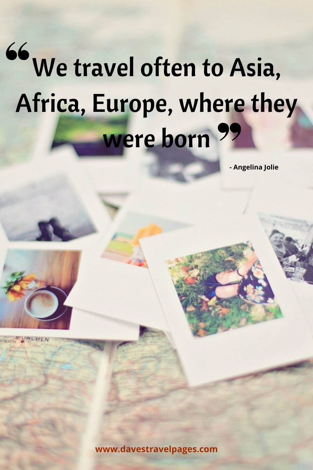 Quotes about traveling by famous people: We travel often to Asia, Africa, Europe, where they were born. Angelina Jolie