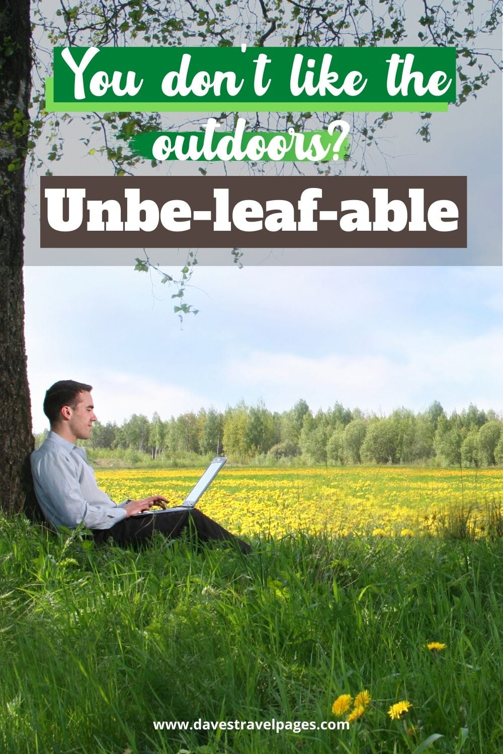 "Funny outdoors captions: ""You don't like the outdoors? Unbe-leaf-able."""