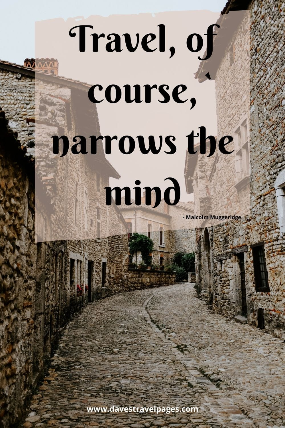 Funny quotes about travel - Travel, of course, narrows the mind. Malcolm Muggeridge