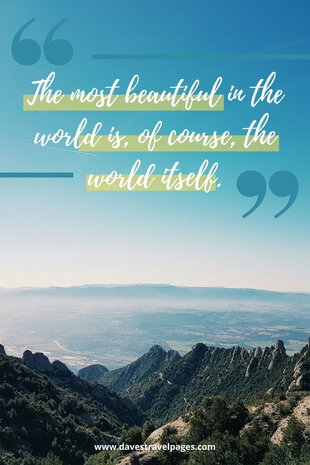 """Quotes about the world: """"The most beautiful in the world is, of course, the world itself."""" – Wallace Stevens"""