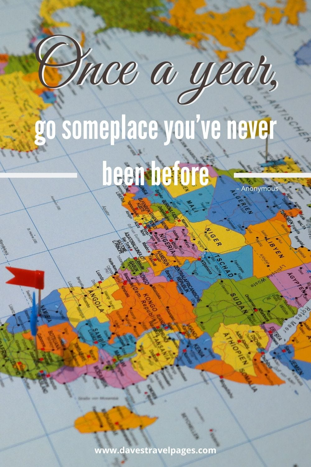 "Quotes about travel: Once a year, go someplace you've never been before."" – Anonymous"