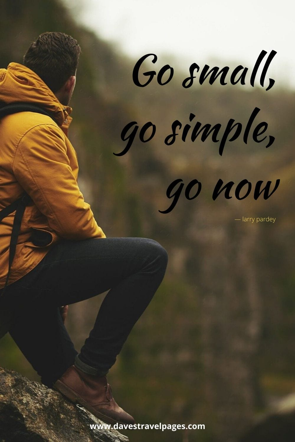 "Go small, go simple, go now""― larry pardey"