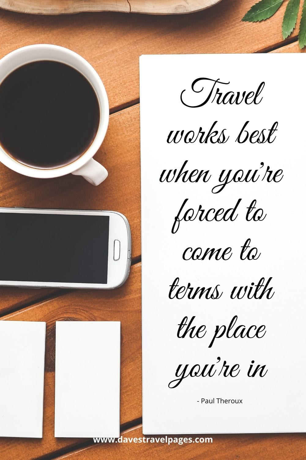 Travel Sayings: Travel works best when you're forced to come to terms with the place you're in. Paul Theroux