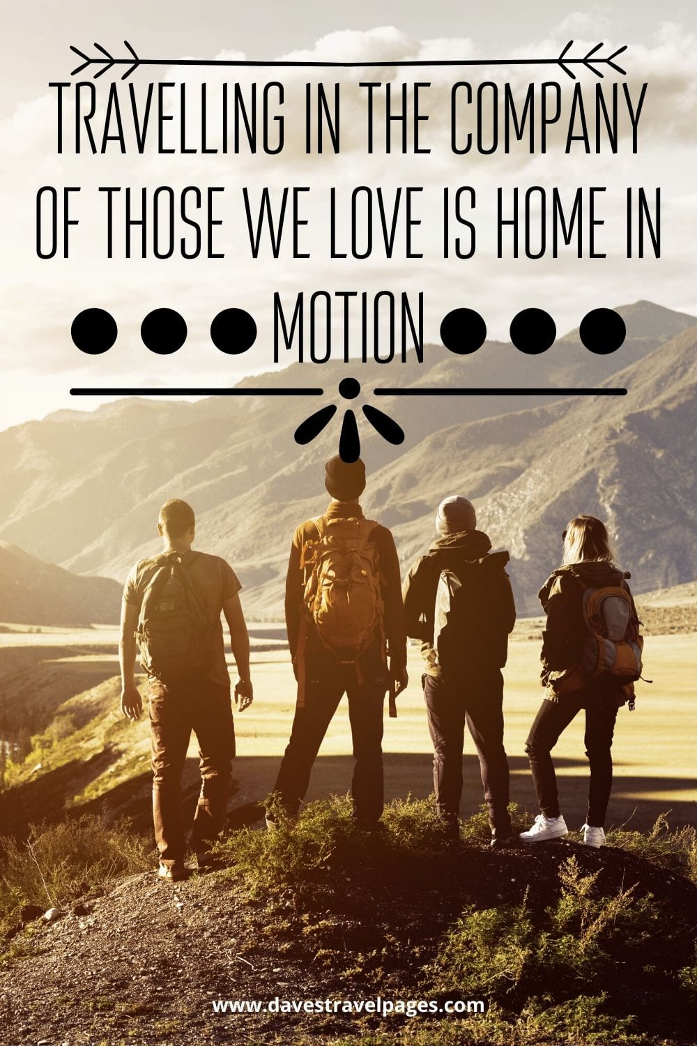 """""""Travelling in the company of those we love is home in motion"""" – Leigh Hunt"""