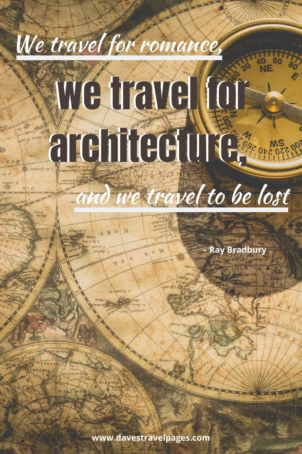 "Travel quotes: We travel for romance, we travel for architecture, and we travel to be lost."" – Ray Bradbury"