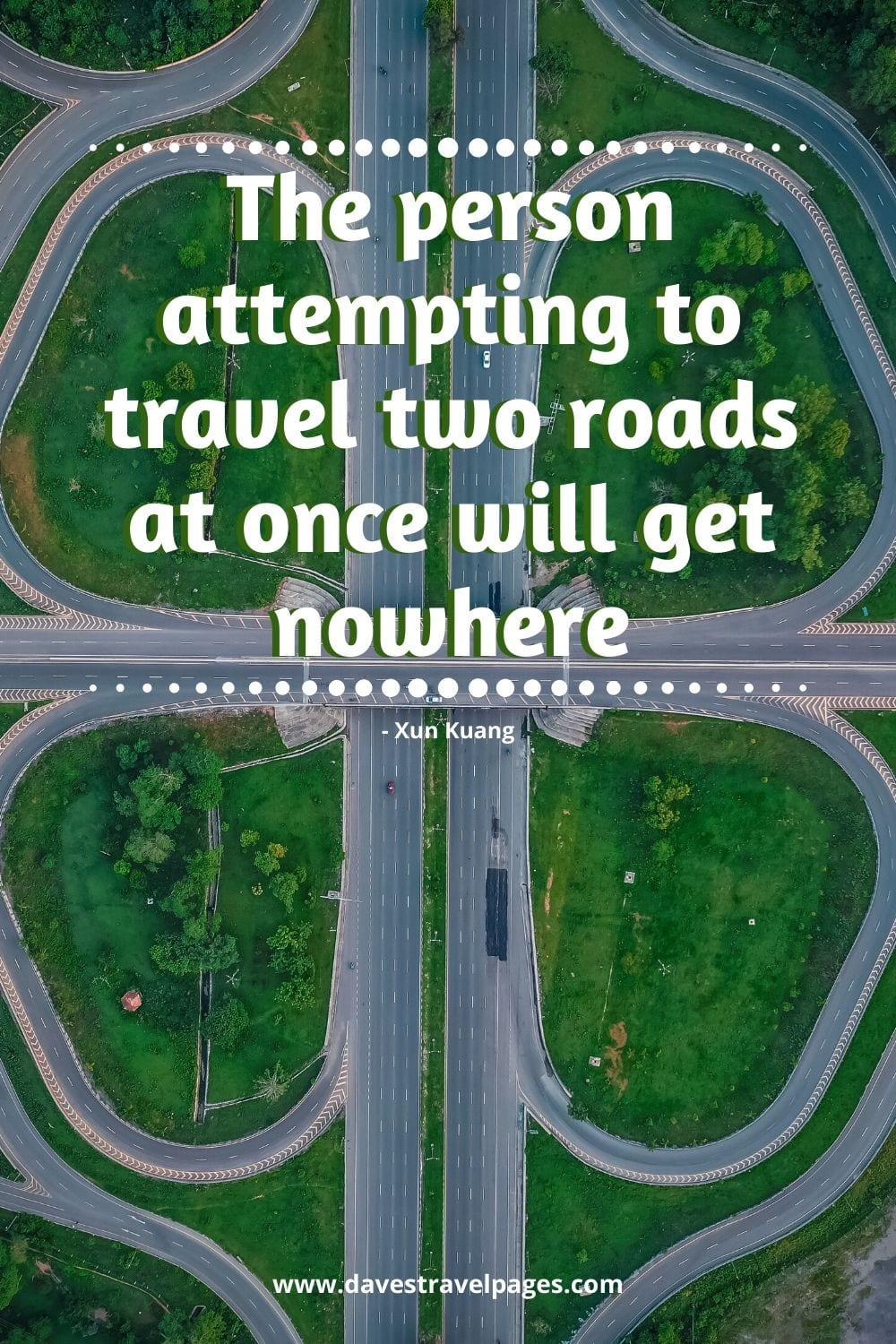 Road trip quotes - The person attempting to travel two roads at once will get nowhere. Xun Kuang