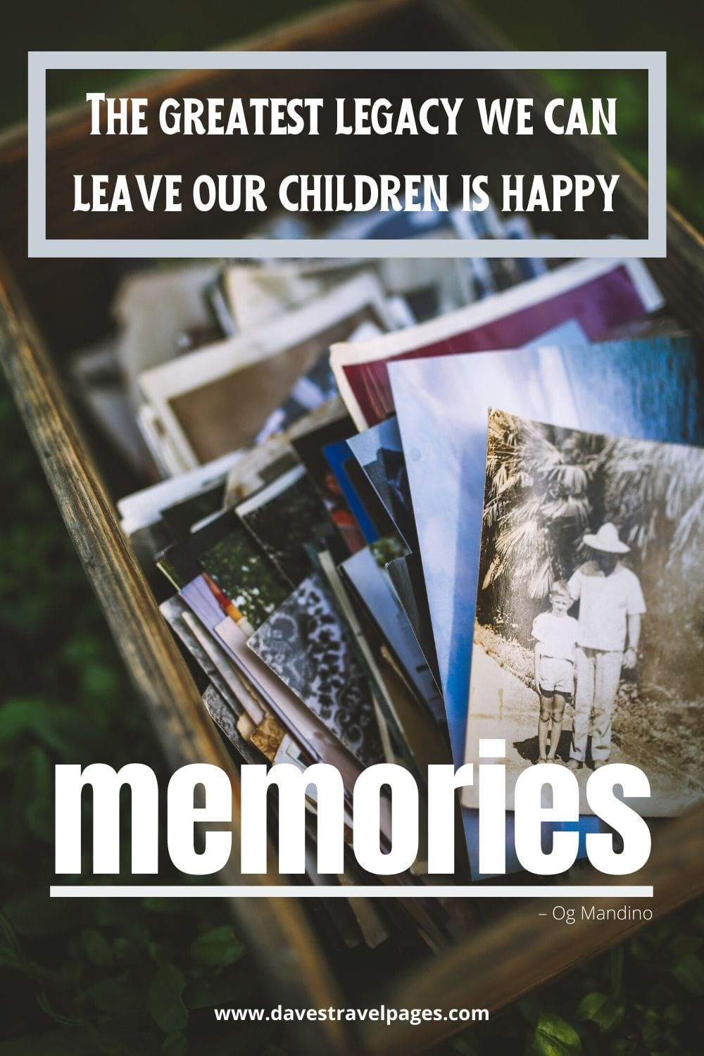 """Family travel quotes: """"The greatest legacy we can leave our children is happy memories."""" – Og Mandino"""