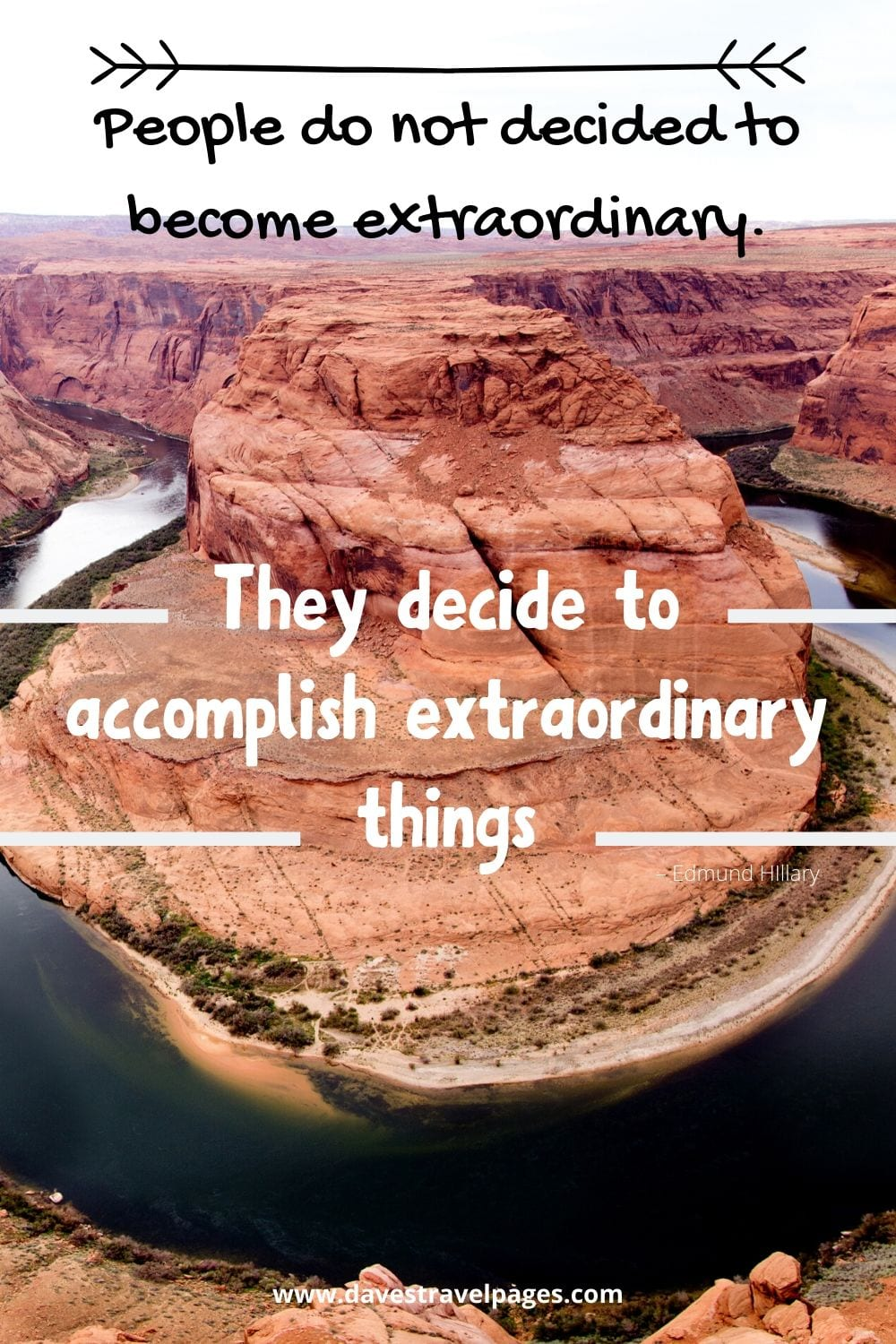 """Quotes about adventure and exploration: """"People do not decided to become extraordinary. They decide to accomplish extraordinary things"""" – Edmund HIllary."""
