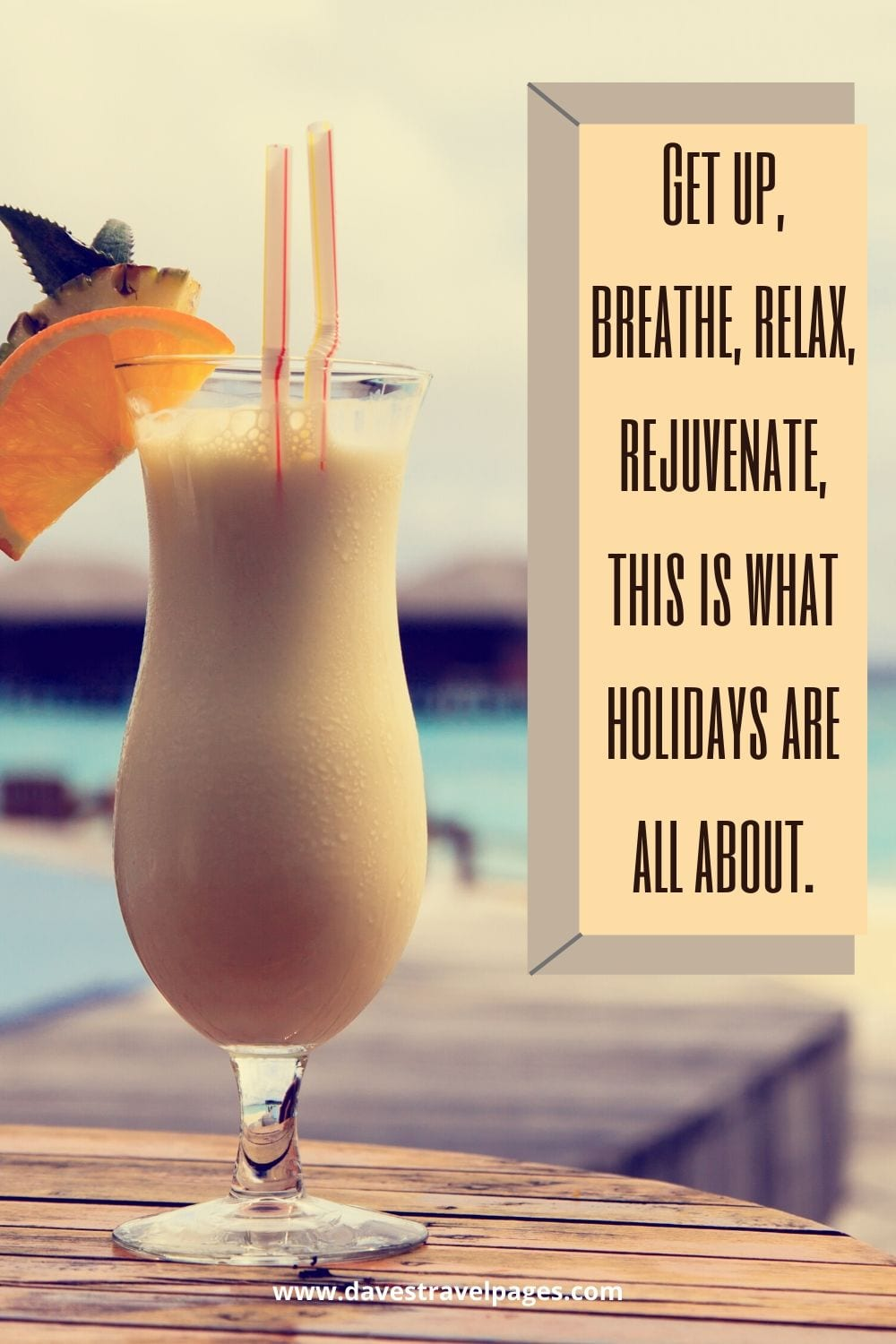 Holiday Captions: Get up, breathe, relax, rejuvenate, this is what holidays are all about.
