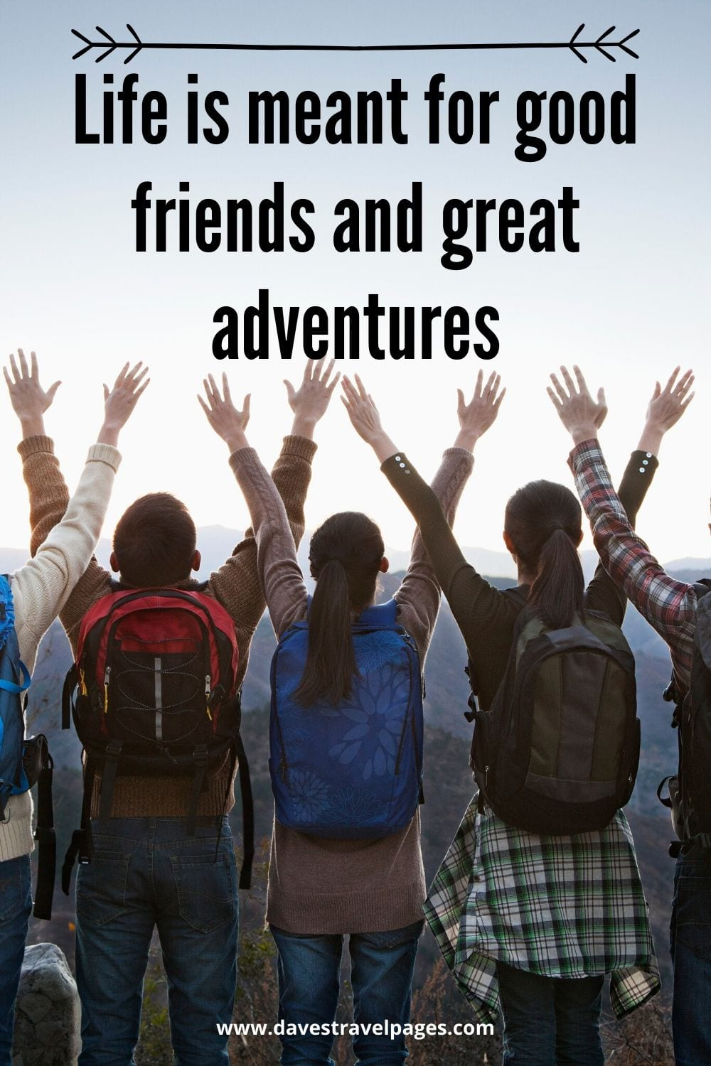 "Quotes about life and travel: Life is meant for good friends and great adventures."" – Anonymous"