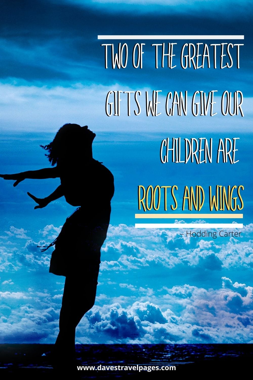 """Inspiring quotes - """"Two of the greatest gifts we can give our children are roots and wings"""" – Hodding Carter"""
