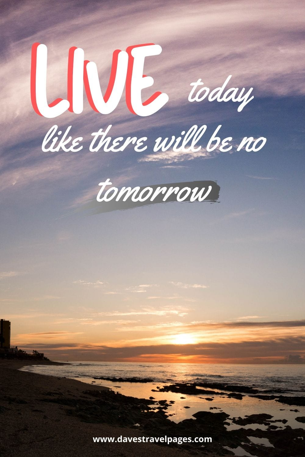 Inspiring Captions: Live today like there will be no tomorrow.