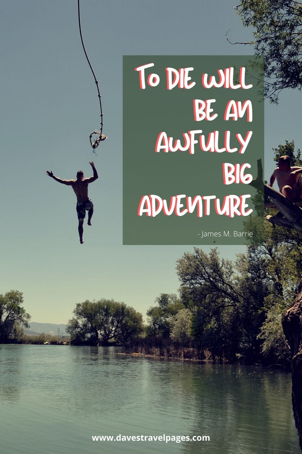 To die will be an awfully big adventure. James M. Barrie