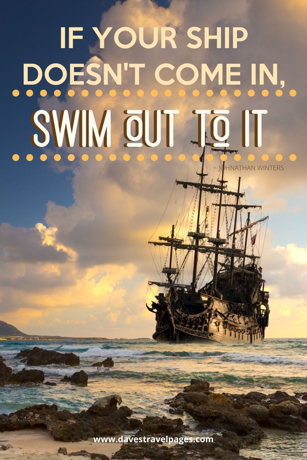 """IF YOUR SHIP DOESN'T COME IN, SWIM OUT TO IT."""" ~ JOHNATHAN WINTERS"""